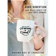 Strong and Kind by Robertson, Korie; Howard, Chrys (CON); Robertson, Willie (CON), 9780718036881