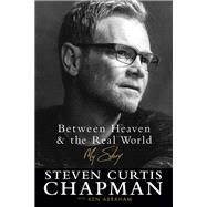 Between Heaven & the Real World by Chapman, Steven Curtis; Abraham, Ken (CON), 9780800726881