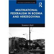 Multinational Federalism in Bosnia and Herzegovina by Keil,Soeren, 9781138246881