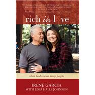 Rich in Love When God Rescues Messy People by Garcia, Irene; Johnson, Lissa Halls, 9781434706881