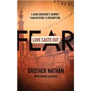 Love Casts Out Fear by Nathan, Brother; Culross, David, 9780801016882