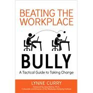 Beating the Workplace Bully by Curry, Lynne; Namie, Gary, Ph.D., 9780814436882