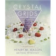 Crystal Grids by Mason, Henry M.; Petrofsky, Brittani, 9780738746883