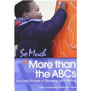 So Much More Than the ABCs: The Early Phases of Reading and Writing by Judith A. Schickedanz & Molly F. Collins, 9781928896883