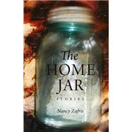 The Home Jar: Stories by Zafris, Nancy, 9780875806884