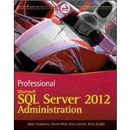Professional Microsoft SQL Server 2012 Administration by Jorgensen, Adam; Wort, Steven; Loforte, Ross; Knight, Brian, 9781118106884