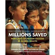 Millions Saved: New Cases of Proven Success in Global Health by Glassman, Amanda; Temin, Miriam; Silverman, Rachel; Sakuma, Yuna; Hassenfeld, Elie, 9781933286884