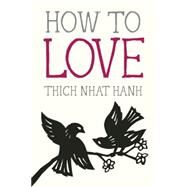 How to Love by NHAT HANH, THICHDEANTONIS, JASON, 9781937006884
