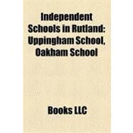 Independent Schools in Rutland : Uppingham School, Oakham School by , 9781157326885