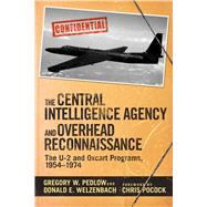 The Central Intelligence Agency and Overhead Reconnaissance by Pedlow , Gregory; Welzenbach, Donald; Pocock , Chris, 9781634506885