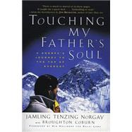 Touching My Father's Soul : A Sherpa's Journey to the Top of Everest by Norgay, Jamling Tenzing, 9780062516886