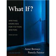 What If?  Writing Exercises for Fiction Writers by Bernays, Anne; Painter, Pamela, 9780205616886