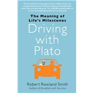 Driving with Plato : The Meaning of Life's Milestones by Smith, Robert Rowland, 9781439186886