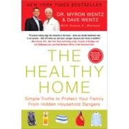 The Healthy Home: Simple Truths to Protect Your Family from Hidden Household Dangers by Wentz, Dave, 9781593156886