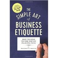The Simple Art of Business Etiquette by Seglin, Jeffrey L., 9781623156886