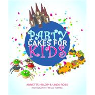 Party Cakes for Kids by Hislop, Annette; Ross, Linda; Topping, Nicola, 9781742576886