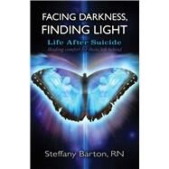 Facing Darkness, Finding Light Life after Suicide by Barton, Steffany, 9781844096886