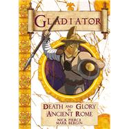 Gladiator Death and Glory in Ancient Rome by Pierce, Nick; Bergin, Mark, 9781910706886