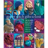 50 Garter Stitch Gifts to Knit The Ultimate Easy-to-Knit Collection Featuring Universal Yarn Deluxe Worsted by Unknown, 9781936096886