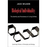 Biological Individuality: The Identity and Persistence of Living Entities by Jack Wilson, 9780521036887