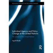Individual Agency and Policy Change at the United Nations: The People of the United Nations by Bode; Ingvild, 9781138806887