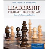 Leadership for Health Professionals: Theory, Skills, and Applications (Book with Access Code) by Ledlow, Gerald; Coppola, M. Nicholas, Ph.D., 9781284026887