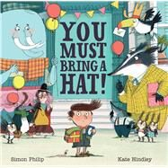You Must Bring a Hat! by Philip, Simon; Hindley, Kate, 9781454926887