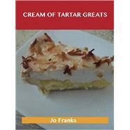 Cream of Tartar Greats: Delicious Cream of Tartar Recipes, the Top 100 Cream of Tartar Recipes by Franks, Jo, 9781486456888