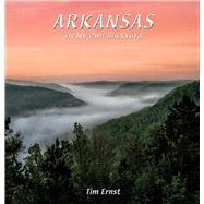 Arkansas in My Own Backyard by Ernst, Tim, 9781882906888