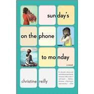 Sunday's on the Phone to Monday by Reilly, Christine, 9781501116889