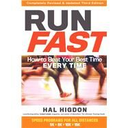 Run Fast How to Beat Your Best Time Every Time by Higdon, Hal, 9781623366889