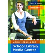 Administering the School Library Media Center by Morris, Betty J., 9781591586890