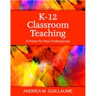 K-12 Classroom Teaching A Primer for New Professionals, Enhanced Pearson eText with Loose-Leaf Version - Access Card Package by Guillaume, Andrea M., 9780134046891
