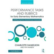 Performance Tasks and Rubrics for Early Elementary Mathematics by Danielson, Charlotte; Hansen, Pia, 9781138906891