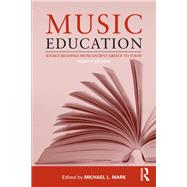 Music Education : Source Readings from Ancient Greece to Today by Mark; Michael L., 9780415506892