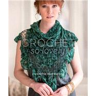Crochet So Lovely: 21 Carefree Lace Designs by Omdahl, Kristin, 9781620336892