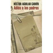 Adiós a los padres / Goodbye to parents by Camin, Hector Aguilar, 9786073126892