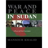 War and Peace In Sudan: A Tale of Two Countries by Khalid, 9781138986893