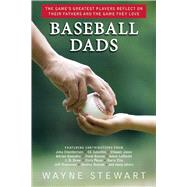 Baseball Dads: The Game's Greatest Players Reflect on Their Fathers and the Game They Love by Stewart, Wayne; Chamberlain, Joba (CON); Gonzalez, Adrian (CON); Drew, J. D. (CON); Francoeur, Jeff (CON), 9781632206893