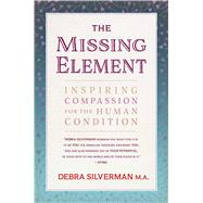 The Missing Element Inspiring Compassion for the Human Condition by Silverman, Debra, 9781844096893