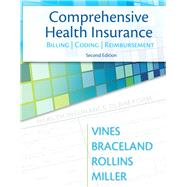 Comprehensive Health Insurance Billing, Coding & Reimbursement by Vines, Deborah; Braceland, Ann; Rollins, Elizabeth; Miller, Susan H., 9780132966894