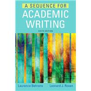 Sequence for Academic Writing, A,  Plus MyLab Writing with Pearson eText -- Access Card Package by Behrens, Laurence; Rosen, Leonard J., 9780134016894