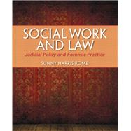 Social Work and Law Judicial Policy and Forensic Practice by Harris Rome, Sunny, 9780205776894