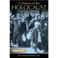 A History of the Holocaust: From Ideology to Annihilation by Botwinick; Rita Steinhardt, 9780205846894