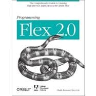 Programming Flex 2 : The Comprehensive Guide to Creating Rich Internet Applications with Adobe Flex by Kazoun, Chafic, 9780596526894