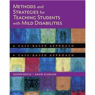 Methods and Strategies for Teaching Students with Mild Disabilities A Case-Based Approach by Boyle, Joseph; Scanlon, David, 9780618396894