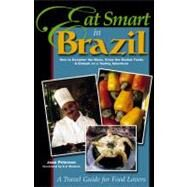 Eat Smart in Brazil : How to Decipher the Menu, Know the Market Foods and Embark on a Tasting Adventure by Peterson, Joan, 9780964116894