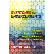 Overtones and Undercurrents by Metzner, Ralph, 9781620556894