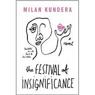 The Festival of Insignificance by Kundera, Milan; Asher, Linda, 9780062356895