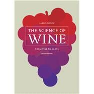 The Science of Wine: From Vine to Glass by Goode, Jamie, 9780520276895